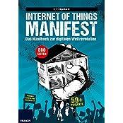 Internet of Things Manifest: Das Handbuch zur digitalen Weltrevolution: 50+ Projekte für Arduino™, ESP8266 und Raspberry Pi