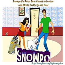 Snowpo: Snowpo the Polar Bear Comes to London and Meets Crafty Tycoon Seal (English Edition)