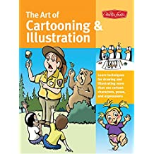 The Art of Cartooning & Illustration: Learn techniques for drawing and illustrating more than 100 cartoon characters, poses, and expressions (Collector's Series)