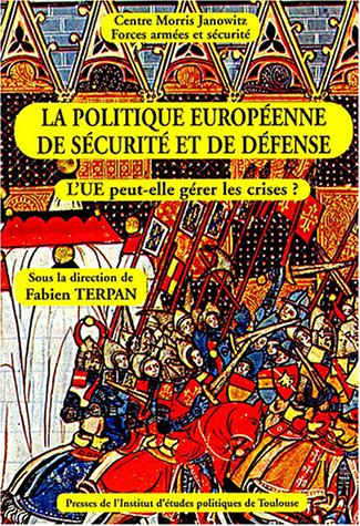 La politique européenne de sécurité et de défense : L'UE peut-elle gérer les crises ? par Fabien Terpan