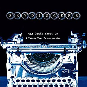 Skydiggers - The Truth About Us - A Twenty Year Retrospective