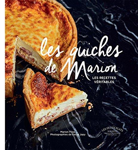 Les quiches de Marion: Les recettes véritables