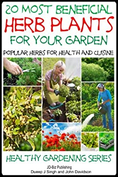 20 Most Beneficial Herb Plants for Your Garden: Popular Herbs for Health and Cuisine (Healthy Gardening Series Book 7) (English Edition) par [Davidson, John, Singh, Dueep J.]