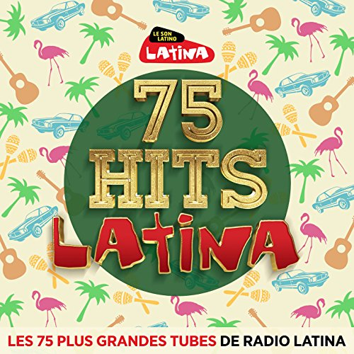 75 Hits Latina : Les 75 plus g...