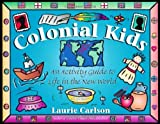 Colonial Kids: An Activity Guide to Life in the New World (Hands-On History) by Laurie Carlson (1997-08-01)