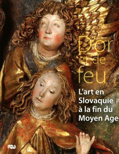 D'or et de feu : L'art en Slovaquie à la fin du Moyen Age par Dusan Buran, Evelin Wetter, Radoslav Ragac, Jean-Christophe Ton-That