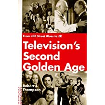 Television's Second Golden Age: From Hill Street Blues to Er : Hill Street Blues/Thirtysomething/St. Elsewhere/China Beach/Cagney & Lacey/Twin Peaks/Moonlighting/Northern Exposure/L.