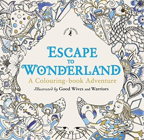 Puffin Classics Escape to Wonderland: A Colouring Book Adventure