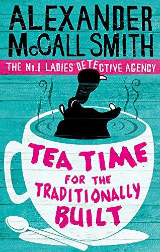 Tea Time For The Traditionally Built (No. 1 Ladies' Detective Agency) Book 10