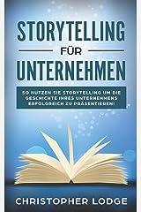Storytelling für Unternehmen: Die Geheimnisse um Menschen zu überzeugen! Mit Geschichten zum Erfolg im Content Marketing, PR, Social Media, Employer Branding und Leadership! Lerne von den Profis Taschenbuch