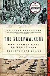 The Sleepwalkers: How Europe Went to War in 1914 by Christopher Clark (2014-03-18)