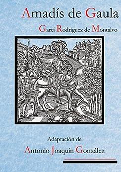 Amadís de Gaula.: Los cuatro libros de Amadís de Gaula. Adaptación de Antonio Joaquín González de [Gonzalo, Antonio Joaquín González ]