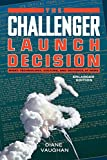 The Challenger Launch Decision: Risky Technology, Culture, and Deviance at NASA, Enlarged Edition