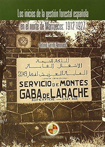 Los inicios de la gestión forestal española en el norte de Marruecos: 1912-1927 (Territorio y Sociedad) por Antonio Garrido Almonacid