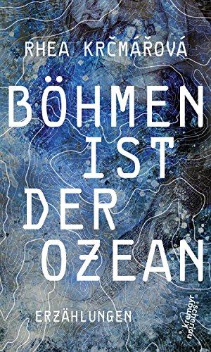 Böhmen ist der Ozean: Erzählungen