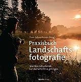 Praxisbuch Landschaftsfotografie: Wie beeindruckende Landschaftsfotos gelingen -