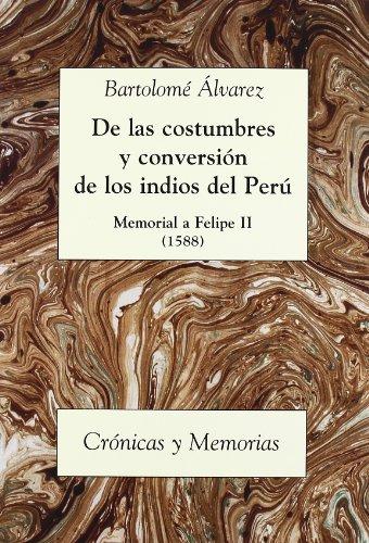 De las costumbres y conversión de los indios del Perú: Memorial a Felipe II (Crónicas y Memorias)