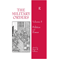 The Military Orders Volume V: Politics and Power (English Edition)