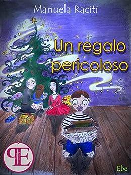 Un regalo pericoloso (Liguria da leggere) di [Raciti, Manuela]