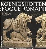 Vivre à Koenigshoffen à l'époque romaine : Un quartier civil de Strasbourg - Argentorate - du Ie-IVe siècle après J-C