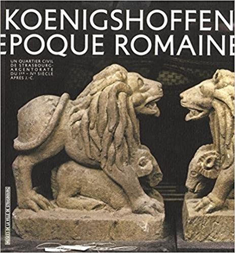 Fouilles récentes en Alsace. (10) : Vivre à Koenigshoffen à l'époque romaine : un quartier civil de Strasbourg-Argentorate du Ier-IVe siècle après J.-C.