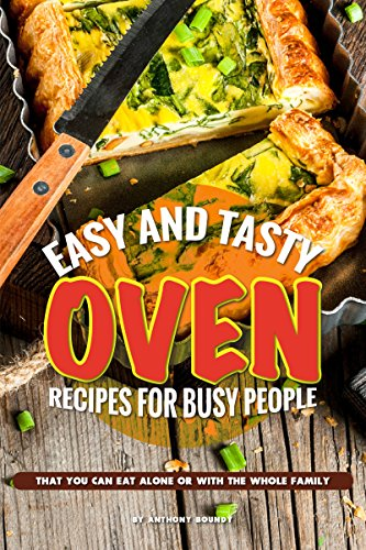 Easy and Tasty Oven Recipes for Busy People: That You Can Eat Alone or With the Whole Family (English Edition)