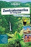 Lonely Planet Reiseführer Zentralamerika für wenig Geld (Lonely Planet Reiseführer Deutsch) - Carolyn McCarthy