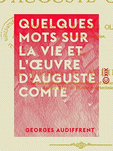 Quelques mots sur la vie et l'oeuvre d'Auguste Comte