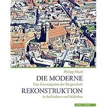 Die moderne Rekonstruktion: Eine Emanzipation der Bürgerschaft in Architektur und Städtebau (Collectio Minor)