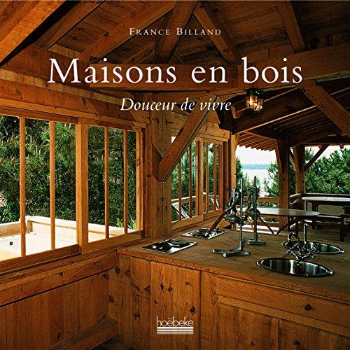 Maisons en bois: Douceur de vivre par France Billand