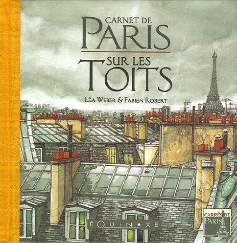 Carnet de Paris : Sur les Toits par Léa Weber, Fabien Robert