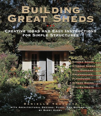 Building Great Sheds: Creative Ideas and Easy Instructions for Simple Structures