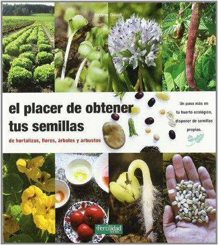 El placer de obtener tus semillas: de hortalizas, flores, árboles y arbustos (Guías para la Fertilidad de la Tierra) por Jérôme Goust