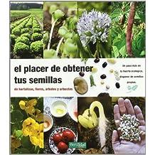El placer de obtener tus semillas: de hortalizas, flores, árboles y arbustos (Guías para la Fertilidad de la Tierra)