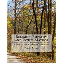 Religion, Empathy, and Pathei-Mathos: Essays and Letters Regarding Spirituality, Humility, and A Learning From Grief by David Myatt (2013-04-11)