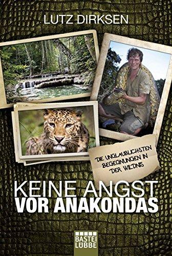 Keine Angst vor Anakondas: Die unglaublichsten Begegnungen in der Wildnis (Lübbe Sachbuch)