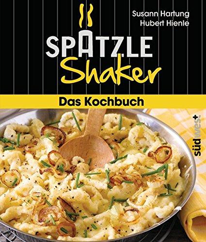 Preisvergleich Produktbild Das Spätzle-Shaker-Kochbuch