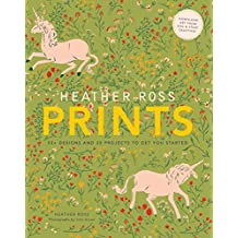 Heather Ross Prints: 50+ Designs and 20 Projects to Get You Started by Heather Ross (1-Sep-2012) Paperback
