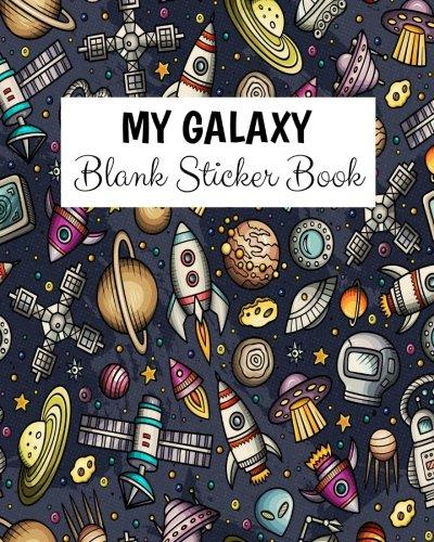 My Galaxy Blank Sticker Book: Blank Sticker Book For Kids, Sticker Book Collecting Album: Volume 10 por Alia Leone
