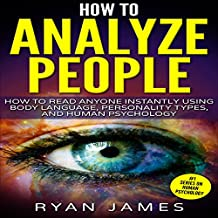 How to Analyze People: How to Read Anyone Instantly Using Body Language, Personality Types, and Human Psychology