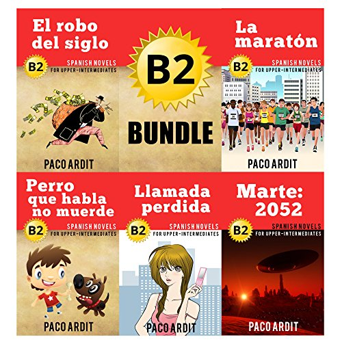 Spanish Novels: Upper Intermediate's Bundle B2 - Five Spanish Short Stories for Upper Intermediates in a Single Book (Learn Spanish Boxset #4) por Paco Ardit