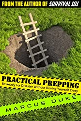 Practical Prepping: Be Ready For Disaster Without Driving Yourself Crazy (English Edition)