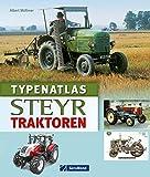 Steyr Traktoren: Alle Modelle im Typenatlas in Text und Bild inkl. dem 15er Steyr Traktor mit Infos zur Geschichte und Gegenwart dieser Nutzfahrzeuge auf ca. 200 Abbildungen