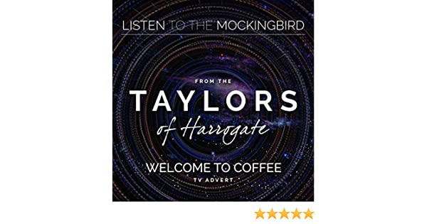 Listen To The Mockingbird From The Taylors Of Harrogate Welcome To Coffee Tv Advert