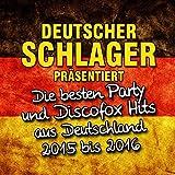 Deutscher Schlager präsentiert - Die besten Party und Discofox Hits aus Deutschland 2015 bis 2016