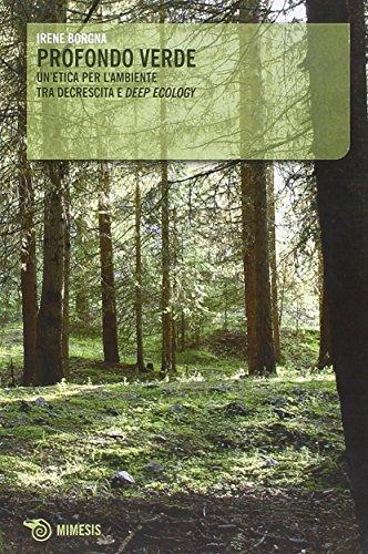 Profondo verde. Un'etica per l'ambiente tra decrescita e «deep ecology»