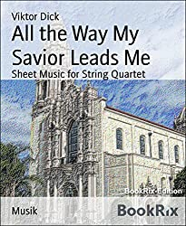 All the Way My Savior Leads Me: Sheet Music for String Quartet (English Edition)