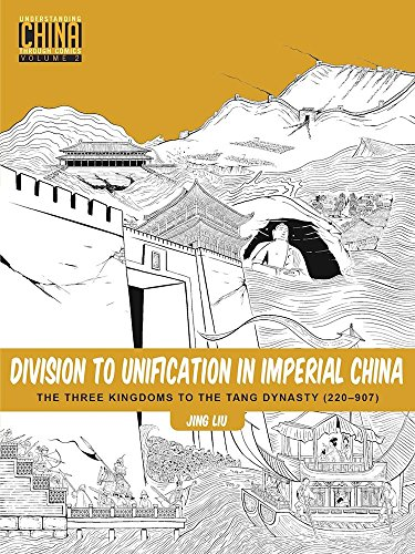 Division to Unification in Imperial China: The Three Kingdoms to the Tang Dynasty (220–907) (Understanding China Through Comics, Band 2)