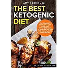 The Best Ketogenic Diet: The Complete Book on a Low Carb Diet, with More Than 25 Amazing Recipes and Meal Plan to Shed Weight (English Edition)
