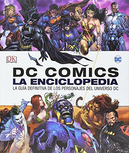 DC Comics La Enciclopedia: La Guia Definitiva de Los Personajes del Universo DC